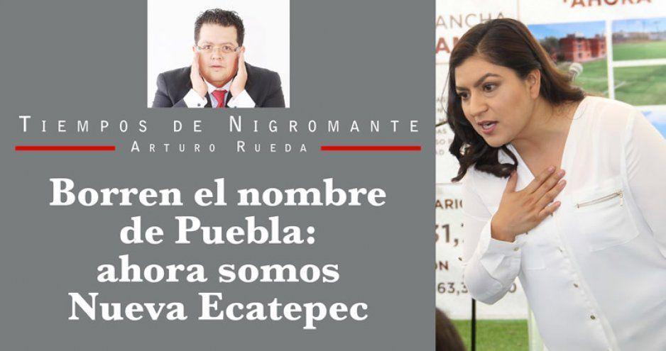 Borren el nombre de Puebla: ahora somos Nueva Ecatepec