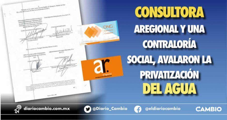 Consultora ARegional y una Contraloría Social, avalaron la privatización del agua