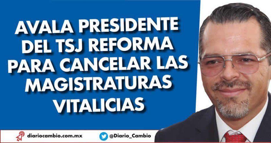 Avala presidente del TSJ reforma para cancelar las magistraturas vitalicias
