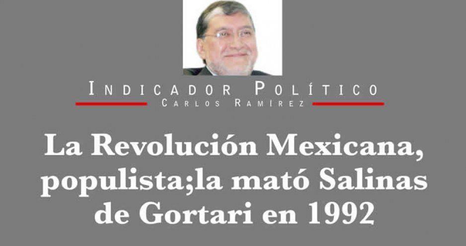 La Revolución Mexicana, populista; la mató Salinas de Gortari en 1992