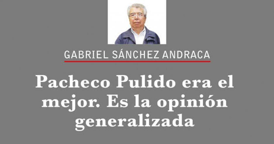 Pacheco Pulido era el mejor. Es la opinión generalizada