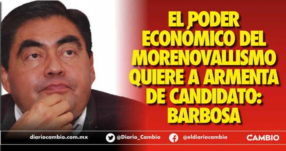 El poder económico del morenovallismo quiere a Armenta de candidato: Barbosa
