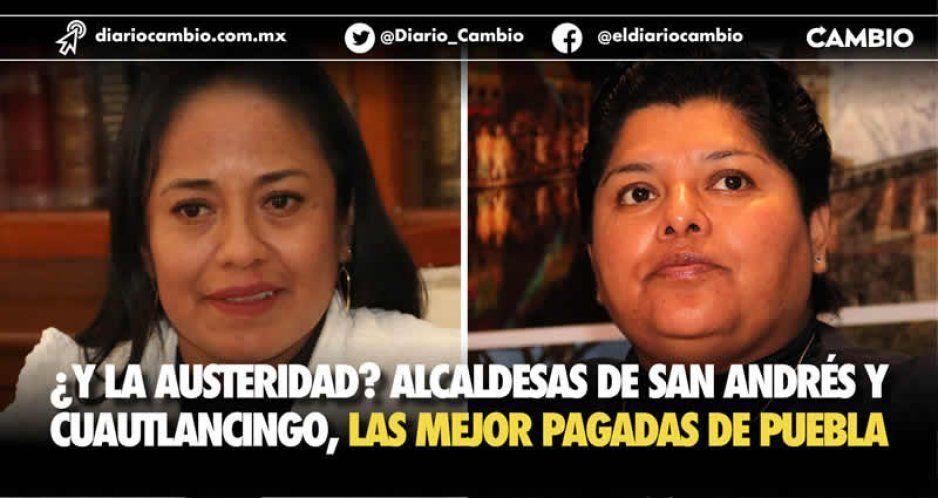 Alcaldesas de Cuautlancingo y San Andrés, las mejor pagadas