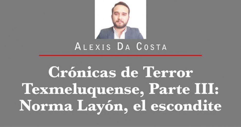 Crónicas de Terror Texmeluquense, Parte III: Norma Layón, el escondite.