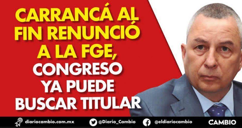 Carrancá al fin renunció a la FGE, Congreso ya puede buscar titular