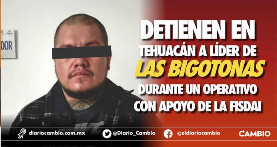 Detienen en Tehuacán a líder de Las Bigotonas durante un operativo con apoyo de la Fisdai