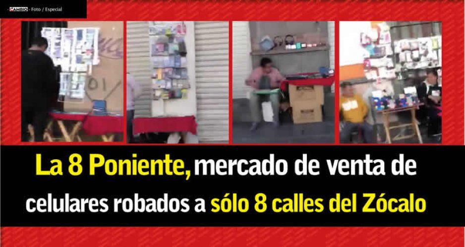 La 8 Poniente, el paraíso de los celulares robados a sólo ocho calles del Zócalo (VIDEO)