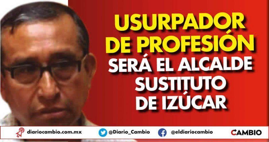 Usurpador de profesión será el alcalde sustituto de Izúcar