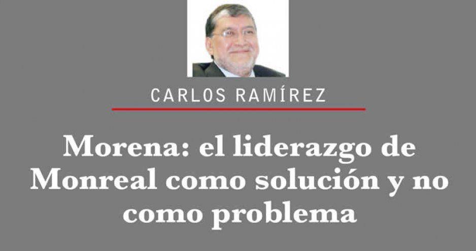 Morena: el liderazgo de Monreal como solución y no como problema