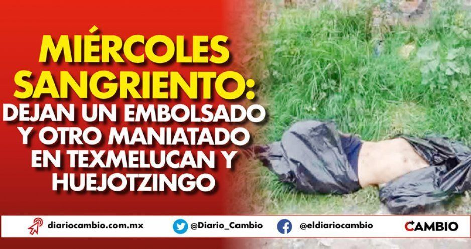 Miércoles sangriento: dejan un embolsado y otro maniatado en Texmelucan y Huejotzingo