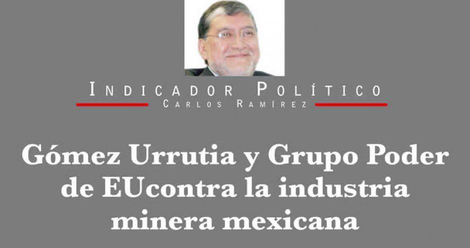 Gómez Urrutia y Grupo Poder de EU contra la industria minera mexicana
