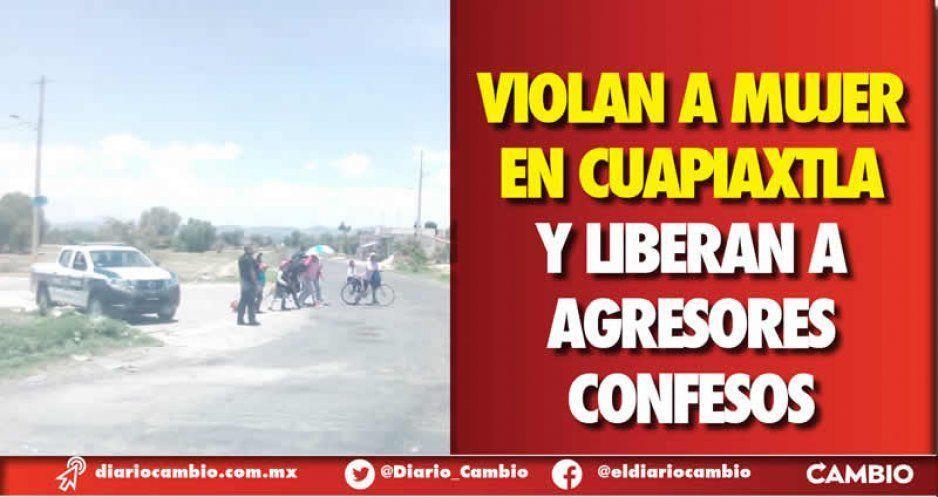 Violan a mujer en Cuapiaxtla y liberan a agresores confesos