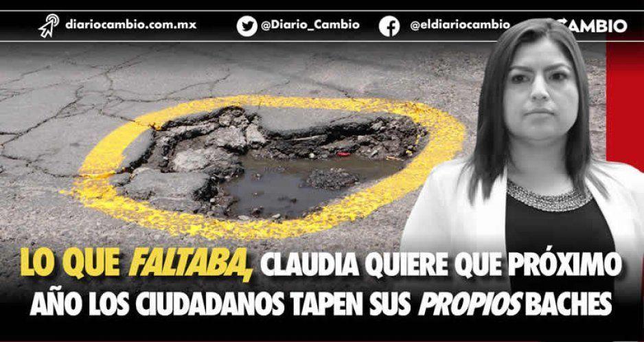Lo que faltaba, Claudia quiere que próximo año los ciudadanos tapen sus propios baches