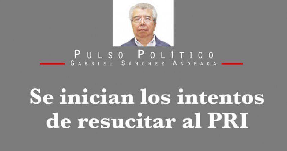 Se inician los intentos de resucitar al PRI