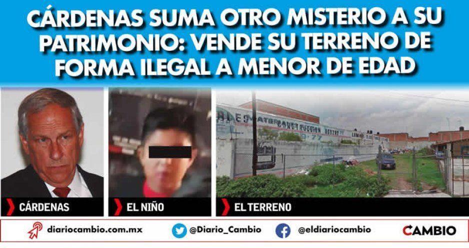Cárdenas suma otro misterio a su patrimonio: vende su terreno de forma ilegal a menor de edad