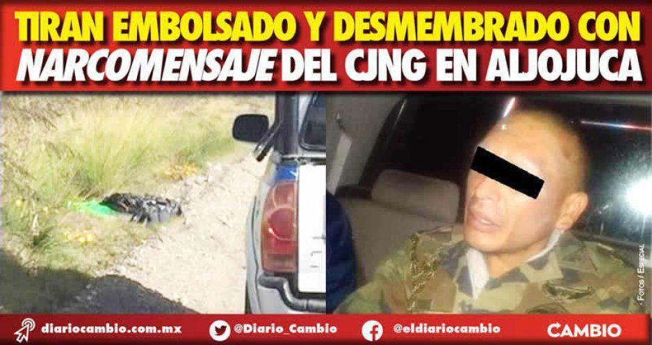 Tiran embolsado y desmembrado con narcomensaje del CJNG en Aljojuca