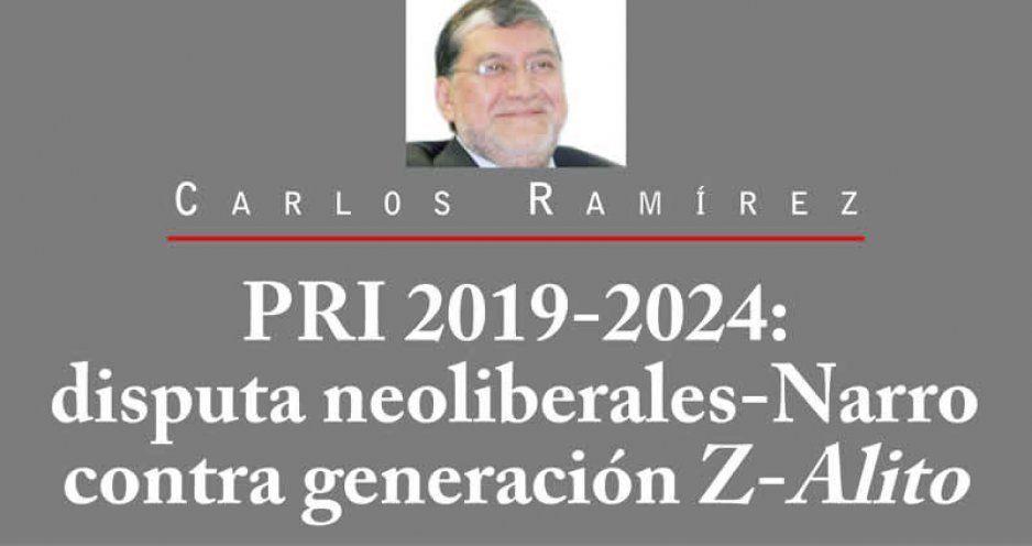 PRI 2019-2024:  disputa neoliberales-Narro contra generación Z-Alito