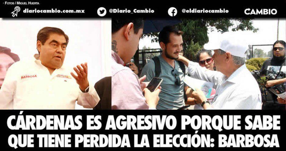 Cárdenas es agresivo porque sabe que tiene perdida la elección: Barbosa