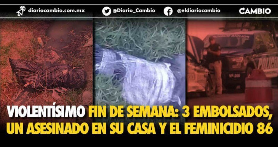 Fin de semana de embolsados y feminicidio: encontraron sus cuerpos en la capital poblana