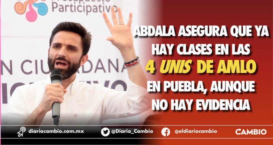 Abdala asegura que ya hay clases en las 4 unis de AMLO en Puebla, aunque no hay evidencia