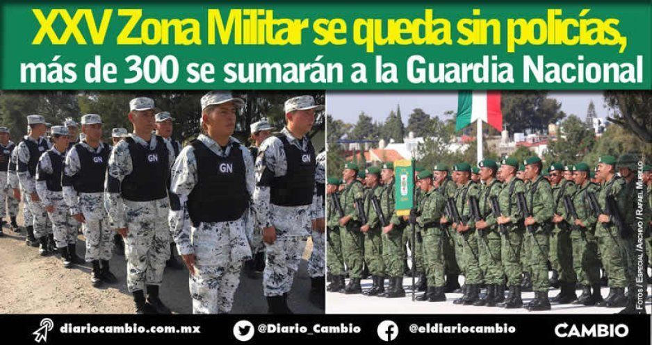 XXV Zona Militar se queda sin policías, más de 300 se sumarán a la Guardia Nacional