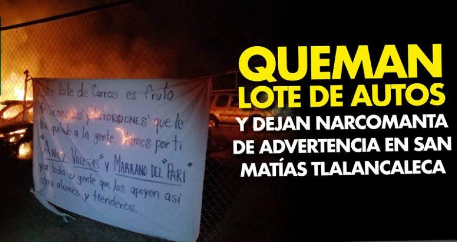 Queman lote de autos y dejan narcomanta de advertencia en San Matías Tlalancaleca