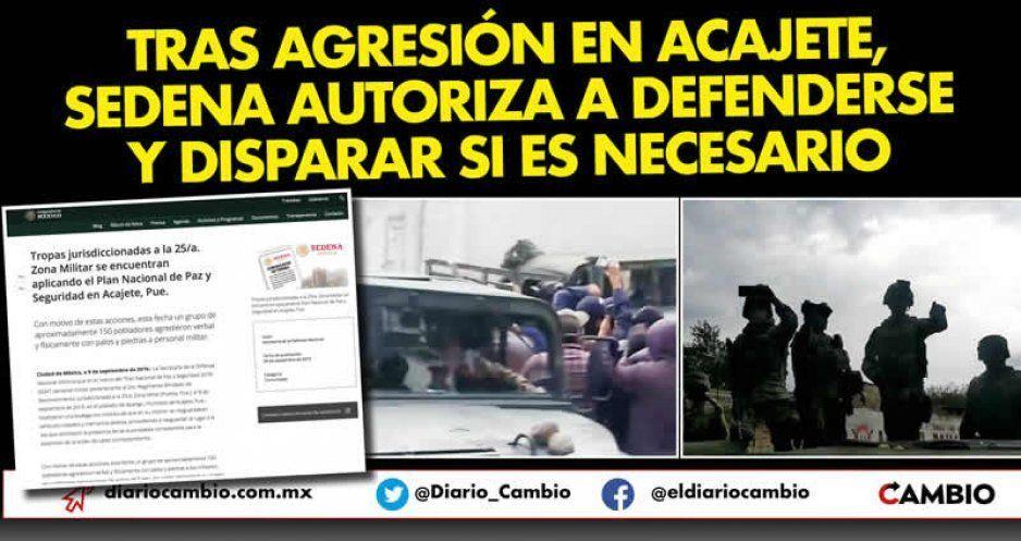 Tras agresión en Acajete, Sedena autoriza a defenderse y disparar si es necesario