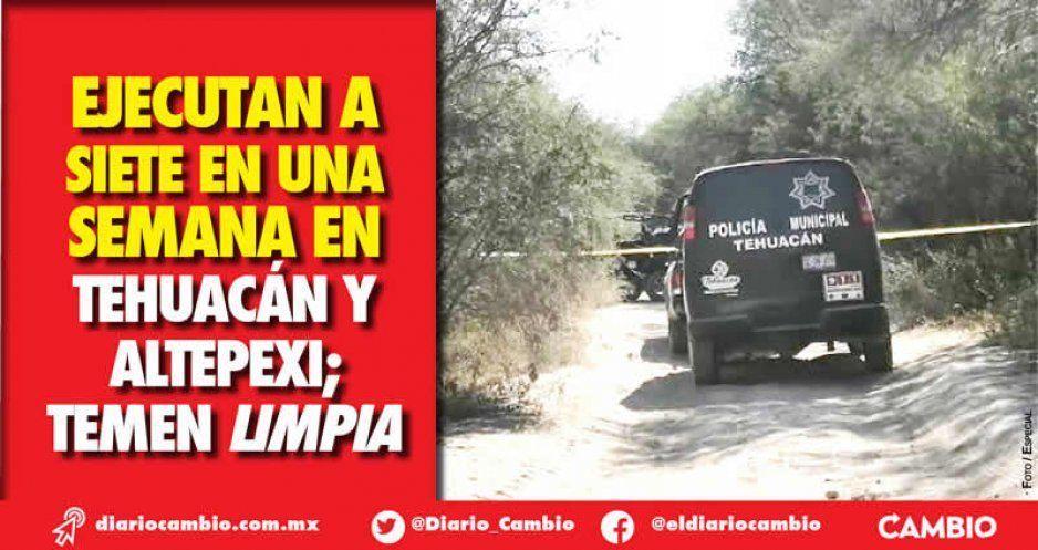 Ejecutan a siete en una semana en Tehuacán y Altepexi; temen limpia