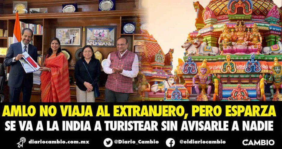 Ni AMLO viaja al extranjero, pero Esparza se va a la India a turistear y sin agenda oficial