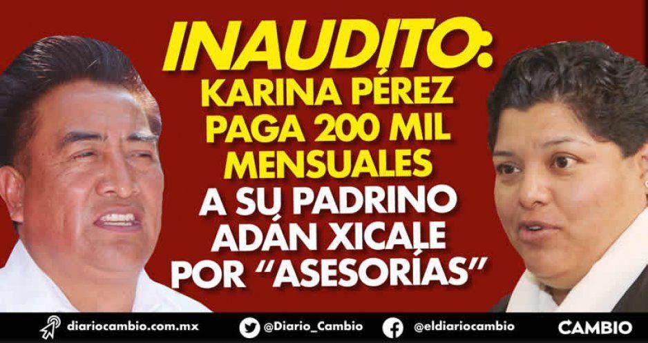 "Inaudito: Karina Pérez paga 200 mil mensuales a su padrino Adán Xicale por ""asesorías"""