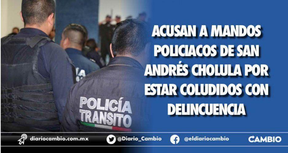 Acusan a mandos policiacos de San Andrés  Cholula por estar coludidos con delincuencia