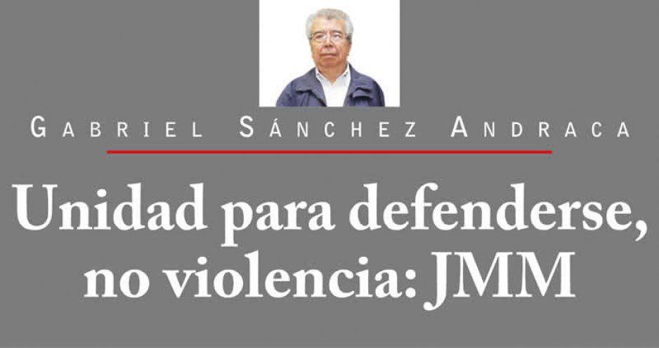 Unidad para defenderse, no violencia: JMM