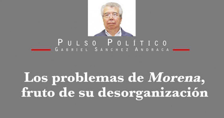 Los problemas de Morena, fruto de su desorganización