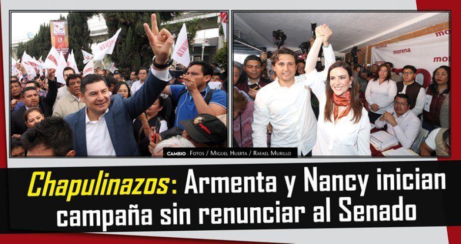 Chapulinazos: Armenta y Nancy inician campaña sin renunciar al Senado