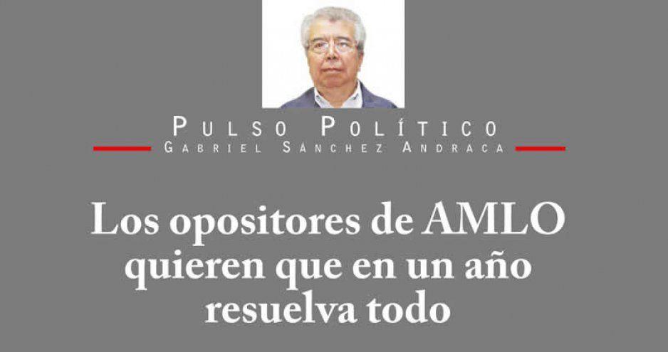 Los opositores de AMLO quieren que en un año resuelva todo