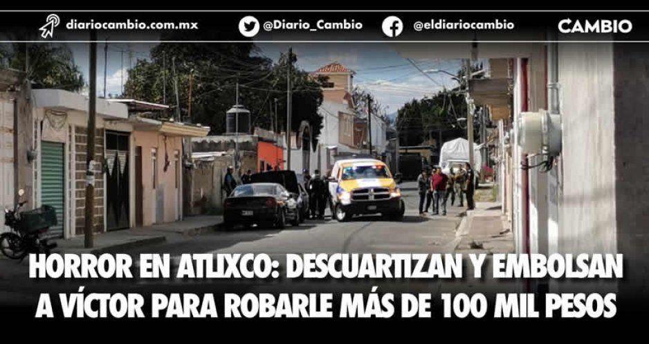 Horror en Atlixco: descuartizan y embolsan  a Víctor para robarle más de 100 mil pesos