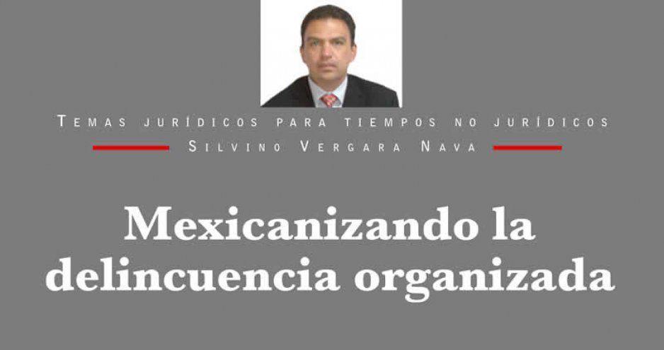 Mexicanizando la delincuencia organizada