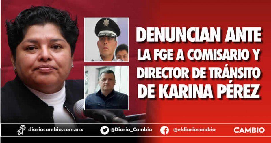 Denuncian ante la FGE a comisario y director de Tránsito de Karina Pérez
