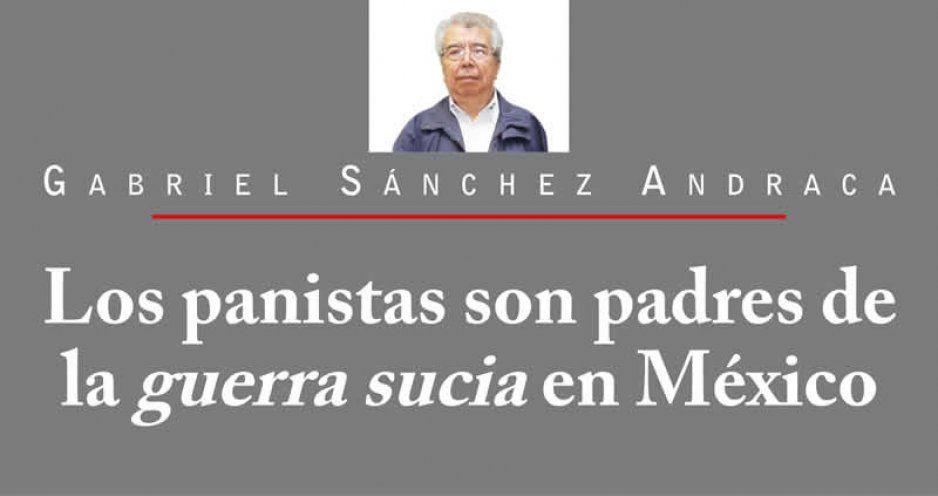 Los panistas son padres de la guerra sucia en México