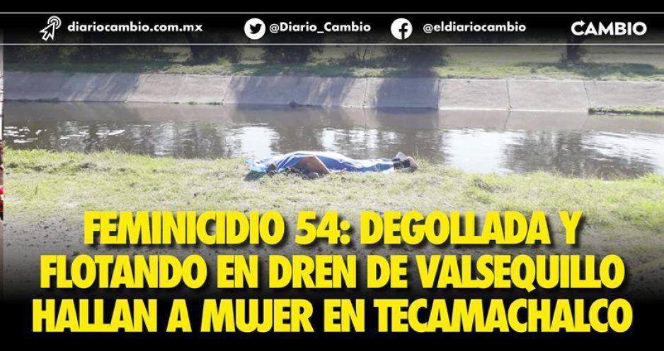 Feminicidio 54: degollada y flotando en dren de Valsequillo hallan a mujer en Tecamachalco