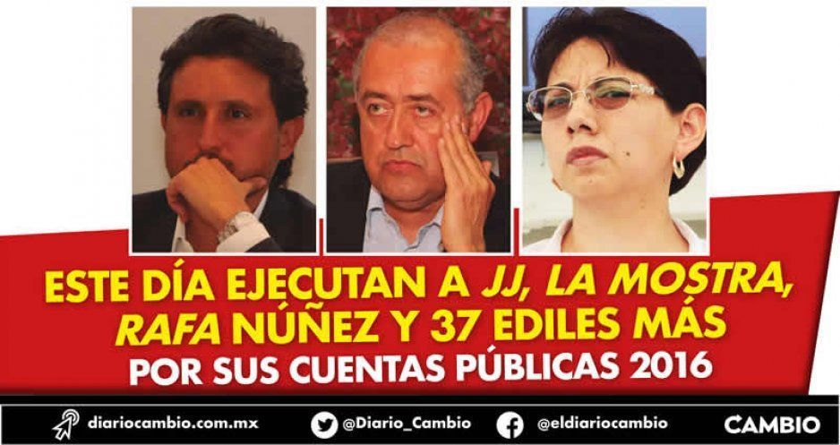 Este día ejecutan a JJ, La Mostra, Rafa Núñez y 37 ediles más por sus cuentas públicas 2016