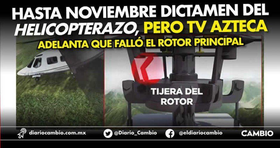 Hasta noviembre dictamen del helicopterazo, pero TV Azteca adelanta que falló el rotor principal