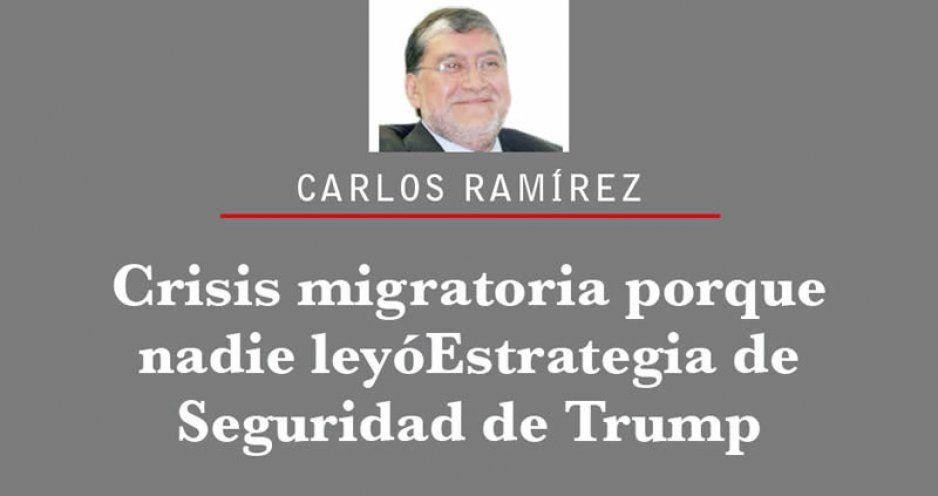 Crisis migratoria porque nadie leyó Estrategia de Seguridad de Trump
