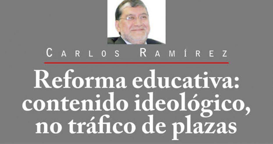 Reforma educativa: contenido ideológico, no tráfico de plazas