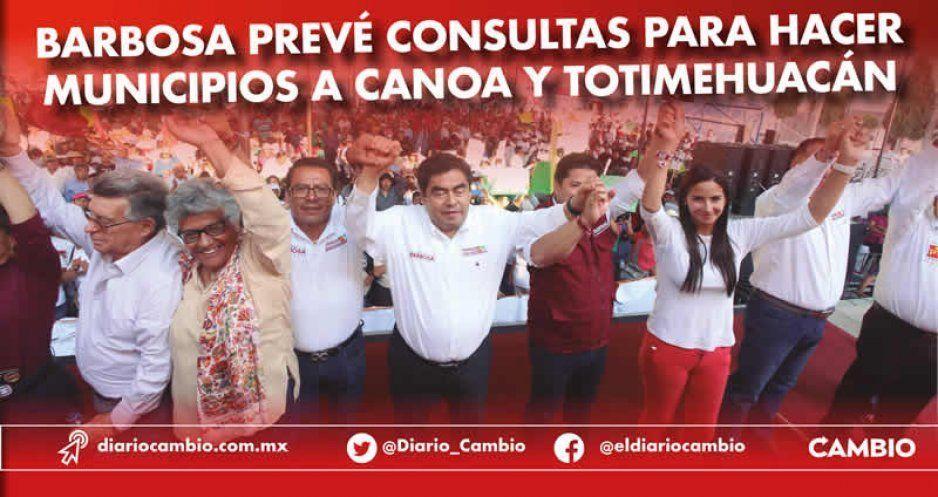 Barbosa prevé consultas para hacer municipios a Canoa y Totimehuacán
