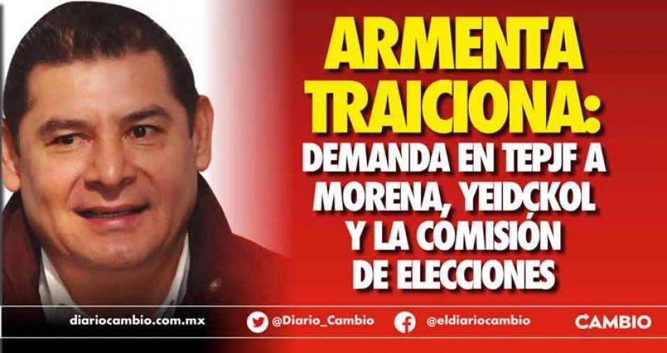 Armenta traiciona: demanda en TEPJF a Morena, Yeidckol y la Comisión de Elecciones (VIDEO)
