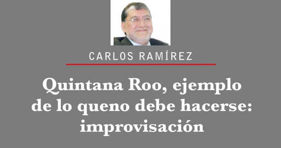 Quintana Roo, ejemplo de lo que no debe hacerse: improvisación