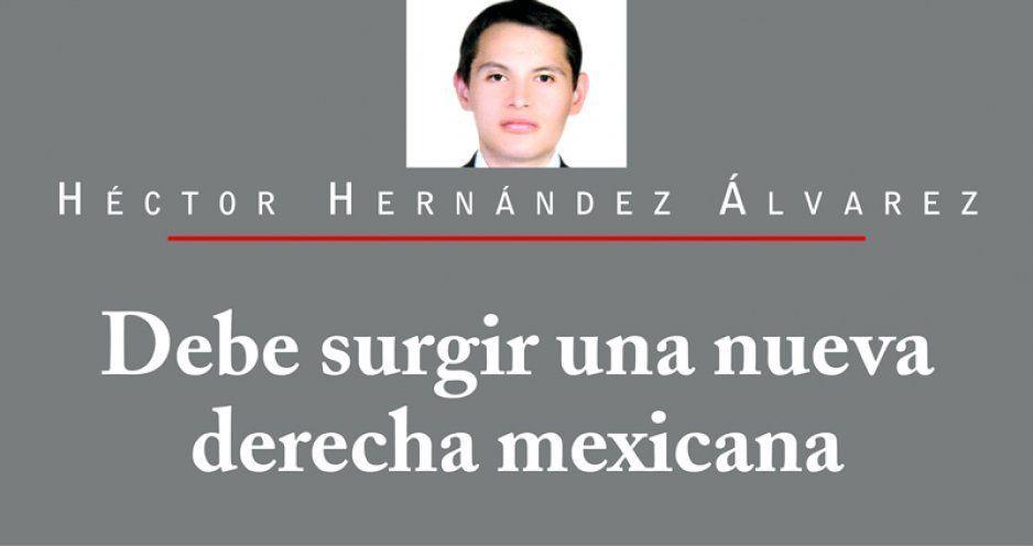 Debe surgir una nueva derecha mexicana