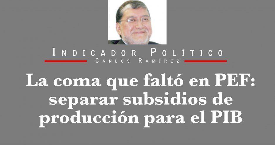 La coma que faltó en PEF: separar subsidios de producción para el PIB