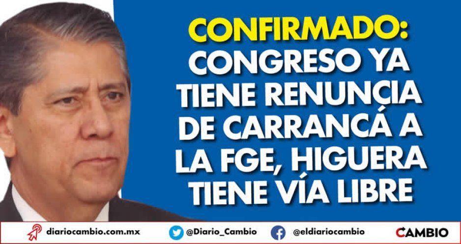 Confirmado: Congreso ya tiene renuncia de Carrancá a la FGE, Higuera tiene vía libre
